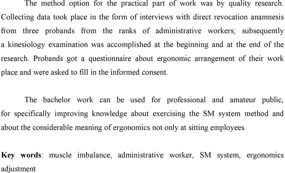 was accomplished at the beginning and at the end of the research. Probands got a questionnaire about ergonomic arrangement of their work place and were asked to fill in the informed consent.