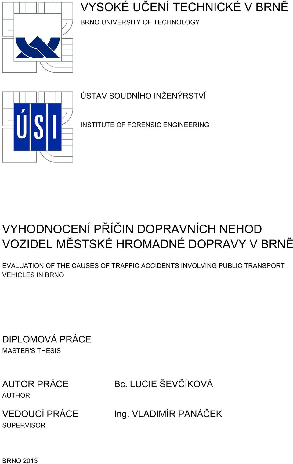 EVALUATION OF THE CAUSES OF TRAFFIC ACCIDENTS INVOLVING PUBLIC TRANSPORT VEHICLES IN BRNO DIPLOMOVÁ