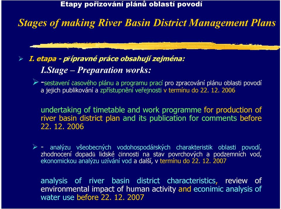 2006 - undertaking of timetable and work programme for production of river basin district plan and its publication for comments before 22. 12.