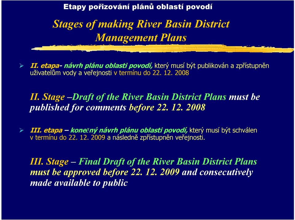 Stage Draft of the River Basin District Plans must be published for comments before 22. 12. 2008 III.