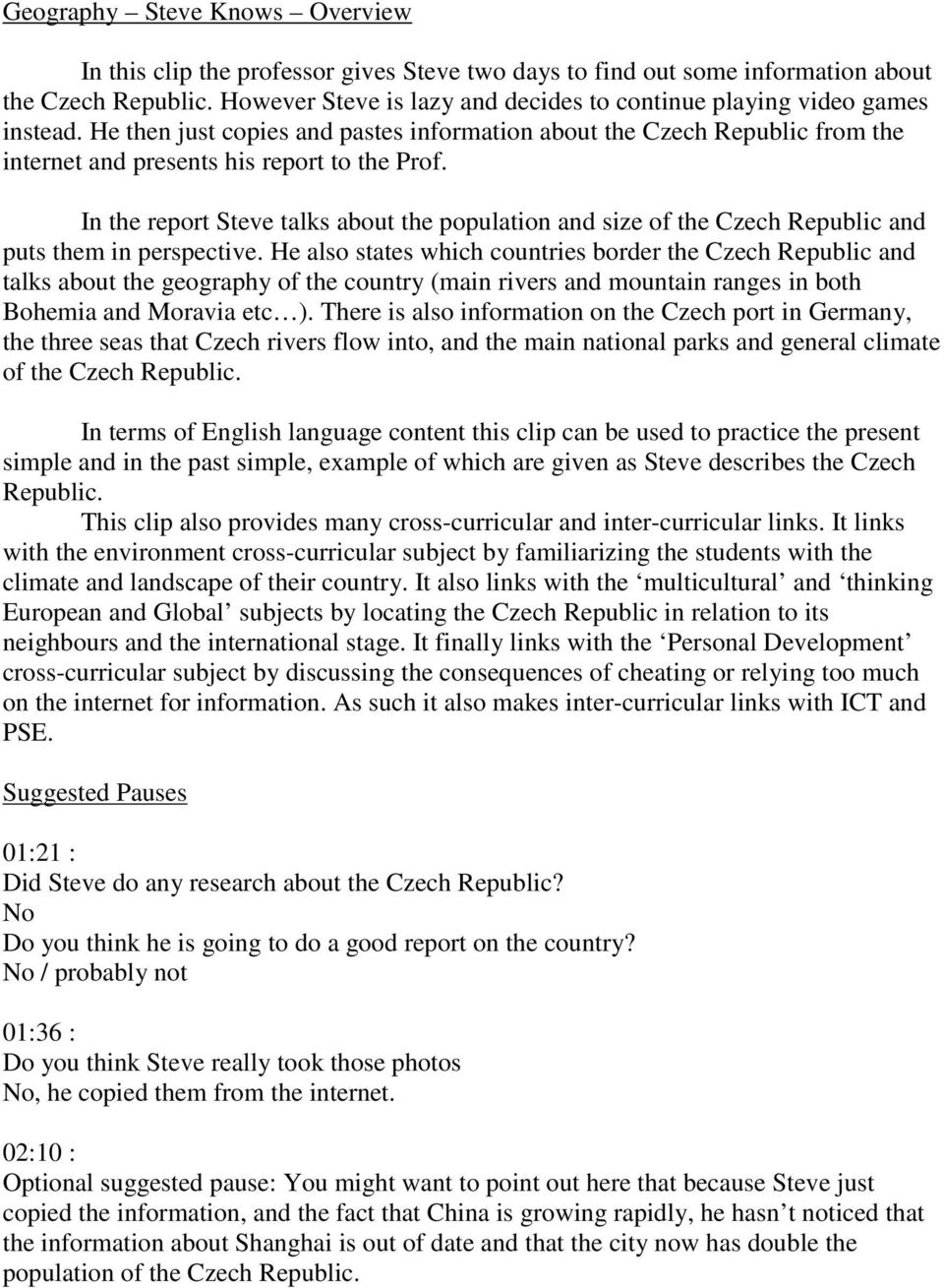In the report Steve talks about the population and size of the Czech Republic and puts them in perspective.