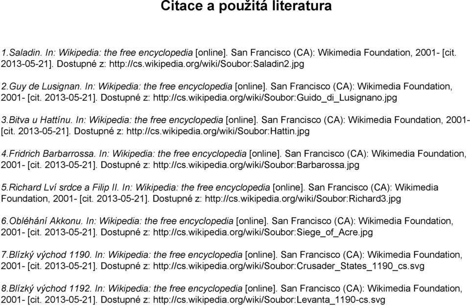 org/wiki/soubor:guido_di_lusignano.jpg 3.Bitva u Hattínu. In: Wikipedia: the free encyclopedia [online]. San Francisco (CA): Wikimedia Foundation, 2001- [cit. 2013-05-21]. Dostupné z: http://cs.