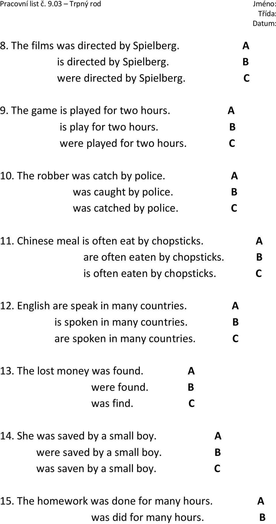 A are often eaten by chopsticks. is often eaten by chopsticks. 12. English are speak in many countries. A is spoken in many countries. are spoken in many countries. 13.