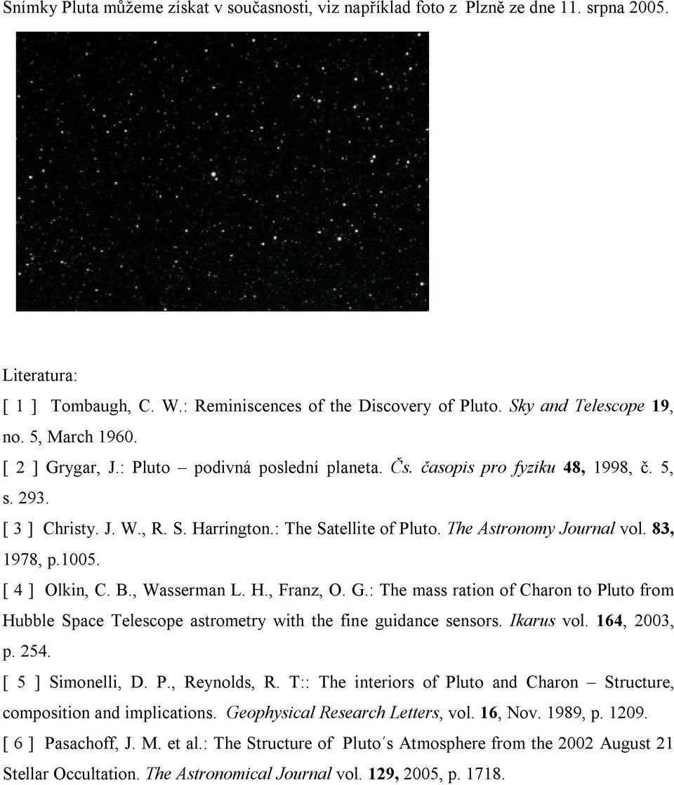 [ 4 ] Olkin, C. B., Wssermn L. H., Frnz, O. G.: The mss rtion of ron to uto from Hubble Spce Telescope strometry with the fine guidnce sensors. Ikrus vol. 164, 003, p. 54. [ 5 ] Simonelli, D. P.