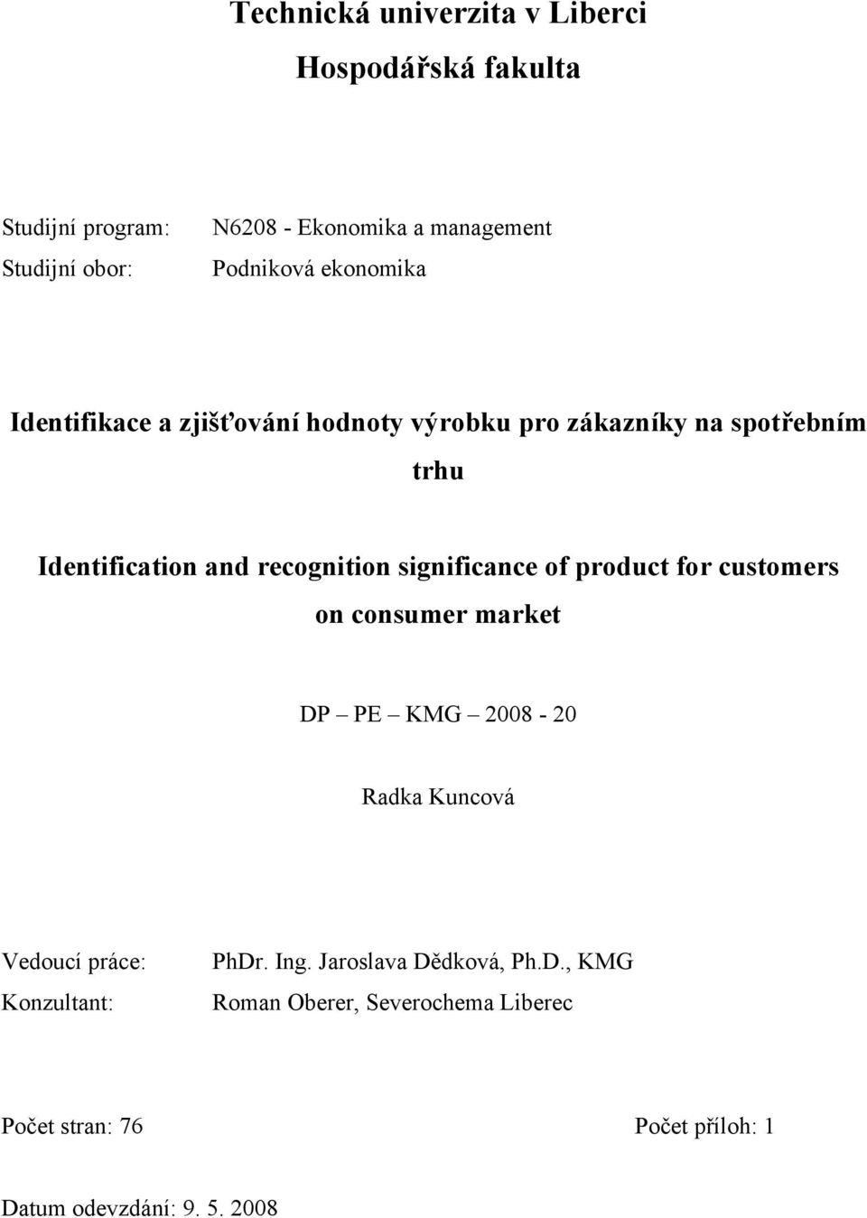 recognition significance of product for customers on consumer market DP PE KMG 2008-20 Radka Kuncová Vedoucí práce: