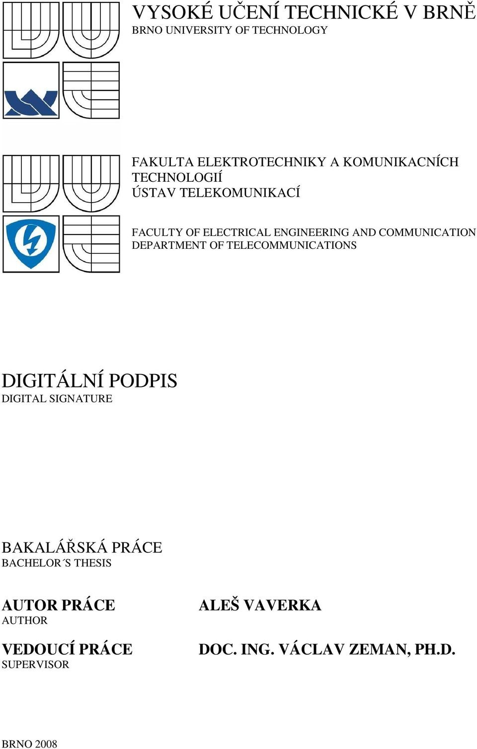 COMMUNICATION DEPARTMENT OF TELECOMMUNICATIONS DIGITÁLNÍ PODPIS DIGITAL SIGNATURE BAKALÁŘSKÁ