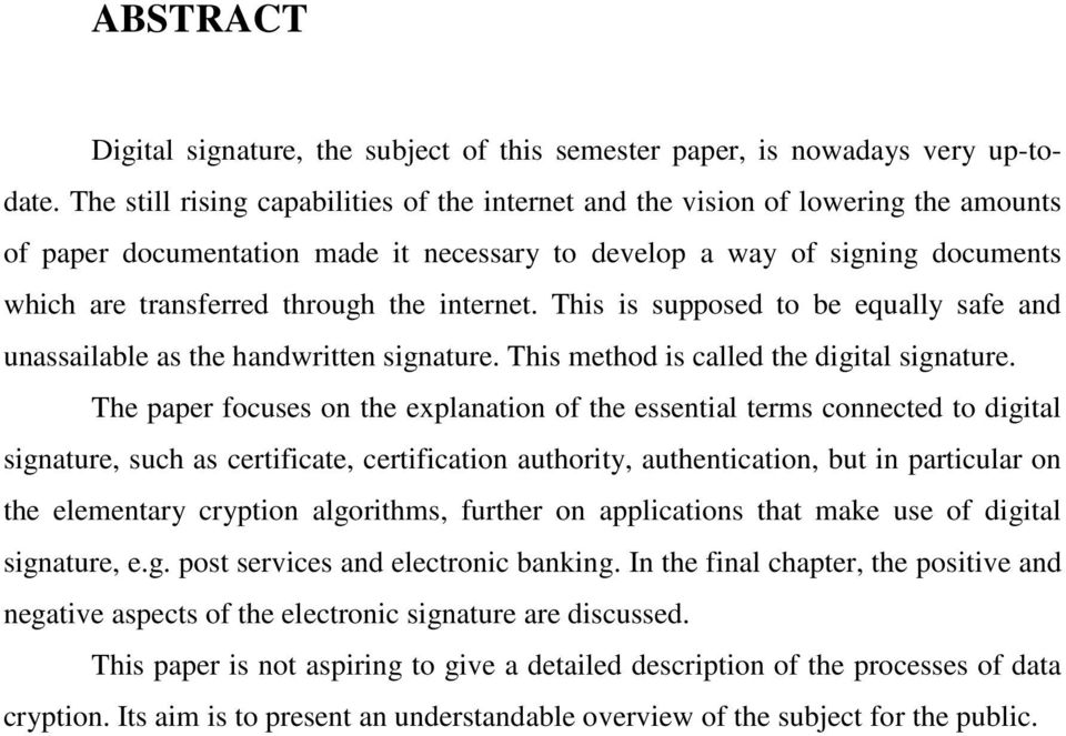 internet. This is supposed to be equally safe and unassailable as the handwritten signature. This method is called the digital signature.