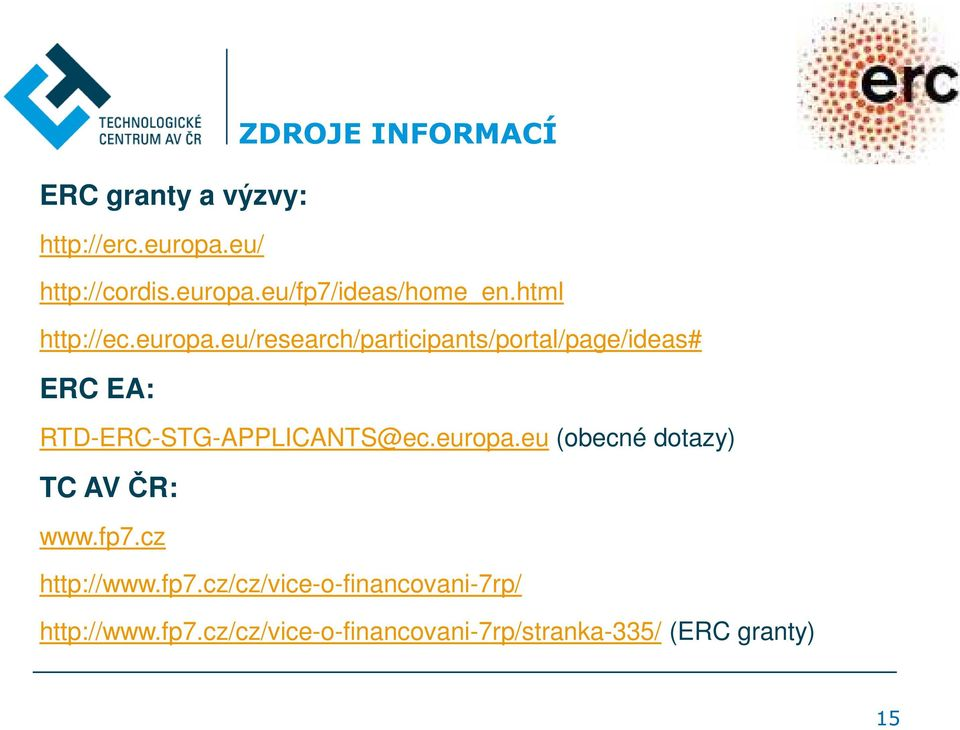 eu/research/participants/portal/page/ideas# ERC EA: RTD-ERC-STG-APPLICANTS@ec.europa.