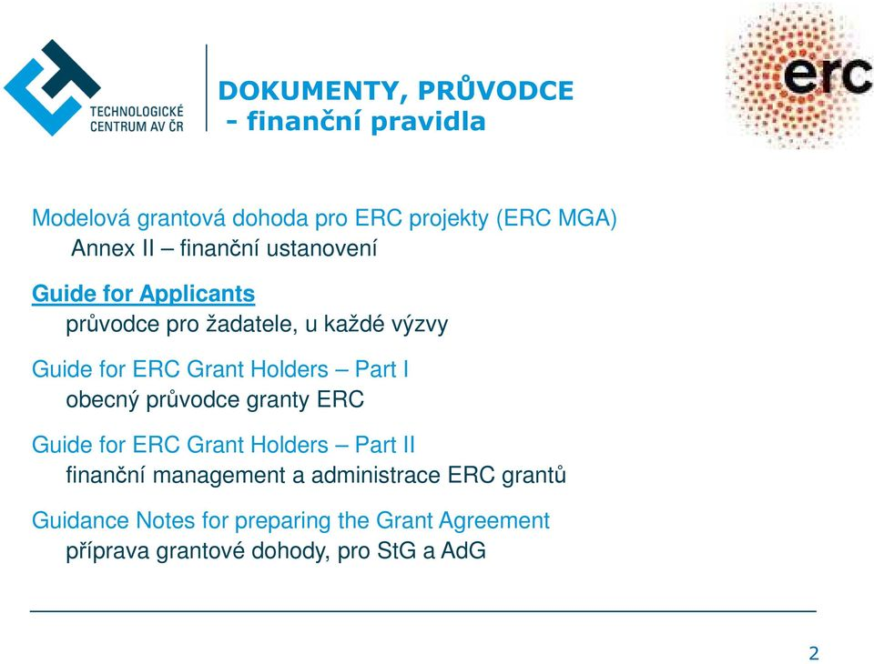 Holders Part I obecný průvodce granty ERC Guide for ERC Grant Holders Part II finanční management a
