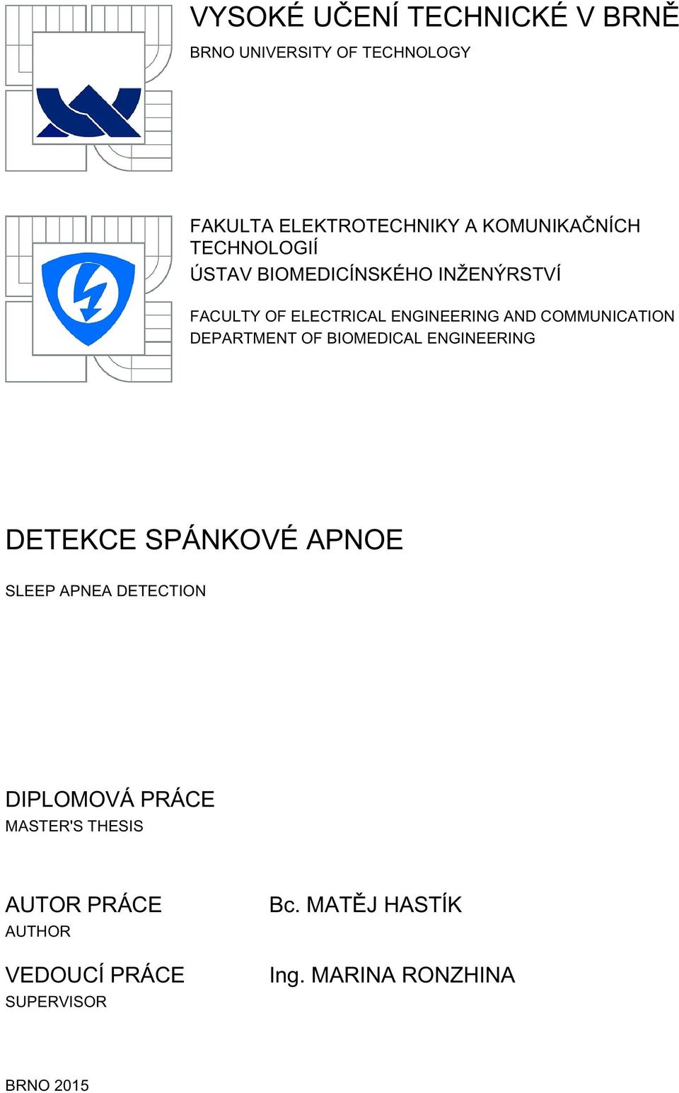 DEPARTMENT OF BIOMEDICAL ENGINEERING DETEKCE SPÁNKOVÉ APNOE SLEEP APNEA DETECTION DIPLOMOVÁ PRÁCE