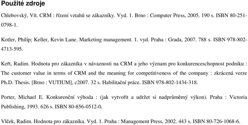 Hodnota pro zákazníka v návaznosti na CRM a jeho význam pro konkurenceschopnost podniku : The customer value in terms of CRM and the meaning for competitiveness of the company : zkrácená verze Ph.D.