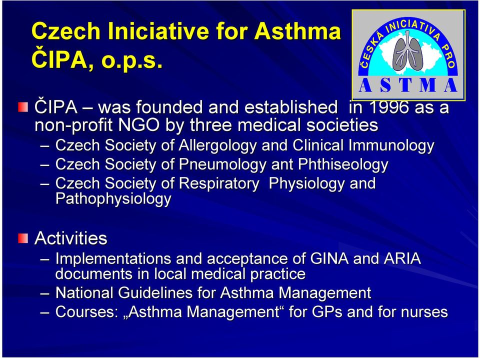 ČIPA was founded and established in 1996 as a non-profit NGO by three medical societies Czech Society of Allergology