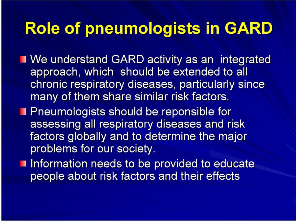 Pneumologists should be reponsible for assessing all respiratory diseases and risk factors globally and to
