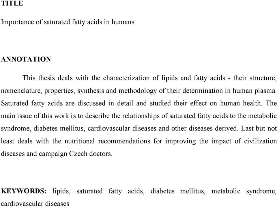 The main issue of this work is to describe the relationships of saturated fatty acids to the metabolic syndrome, diabetes mellitus, cardiovascular diseases and other diseases derived.