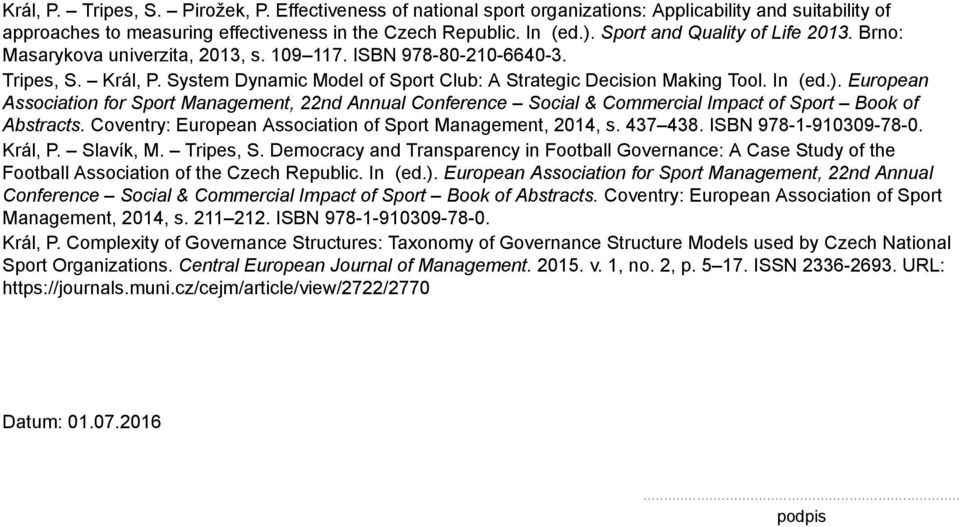 ). European Association for Sport Management, 22nd Annual Conference Social & Commercial Impact of Sport Book of Abstracts. Coventry: European Association of Sport Management, 2014, s. 437 438.