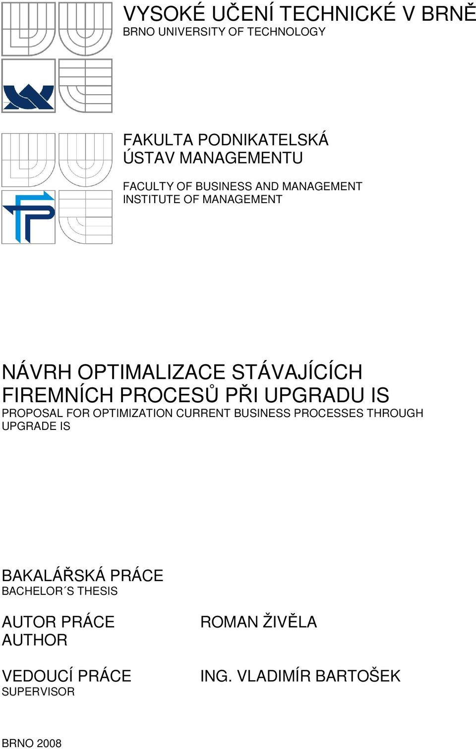 PROCESŮ PŘI UPGRADU IS PROPOSAL FOR OPTIMIZATION CURRENT BUSINESS PROCESSES THROUGH UPGRADE IS