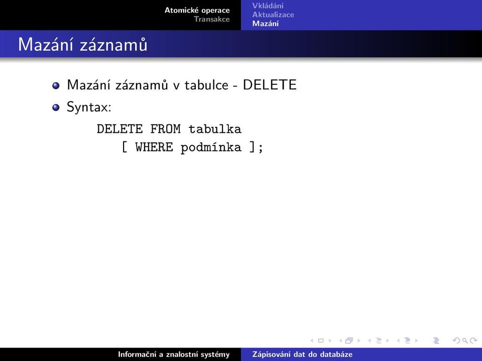 Syntax: DELETE FROM