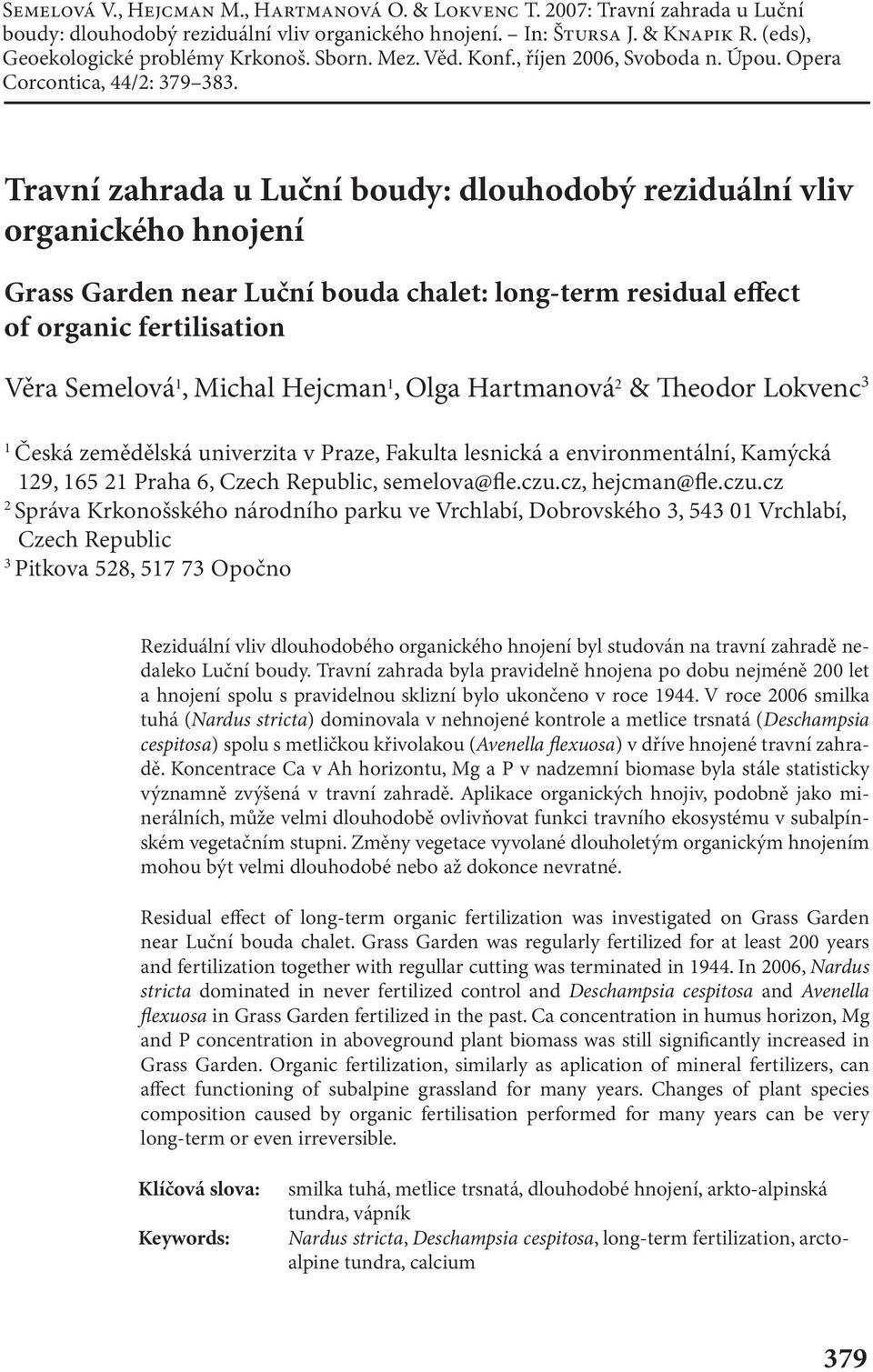 Travní zahrada u Luční boudy: dlouhodobý reziduální vliv organického hnojení Grass Garden near Luční bouda chalet: long-term residual effect of organic fertilisation Věra Semelová 1, Michal Hejcman