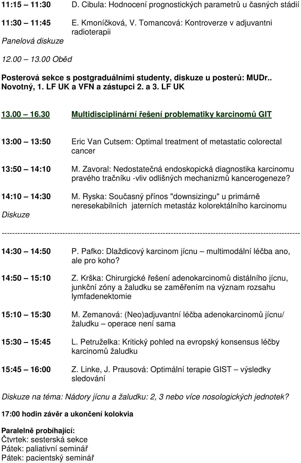 30 Multidisciplinární řešení problematiky karcinomů GIT 13:00 13:50 Eric Van Cutsem: Optimal treatment of metastatic colorectal cancer 13:50 14:10 M.