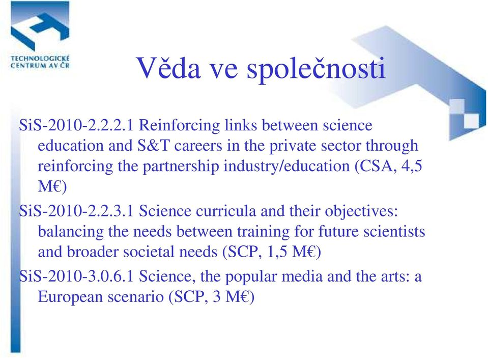 reinforcing the partnership industry/education (CSA, 4,5 M ) SiS-2010-2.2.3.