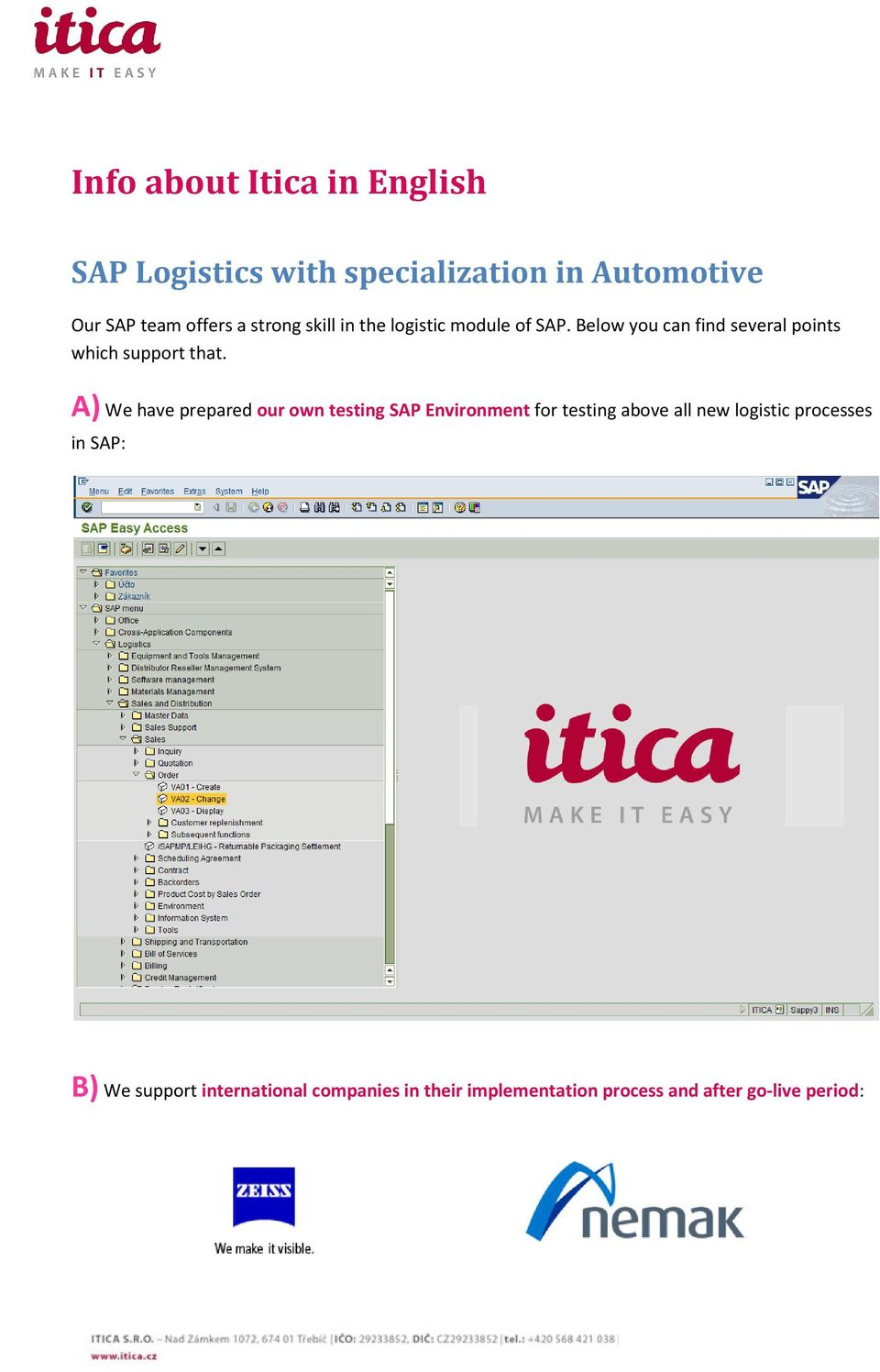 A) We have prepared our own testing SAP Environment for testing above all new logistic processes