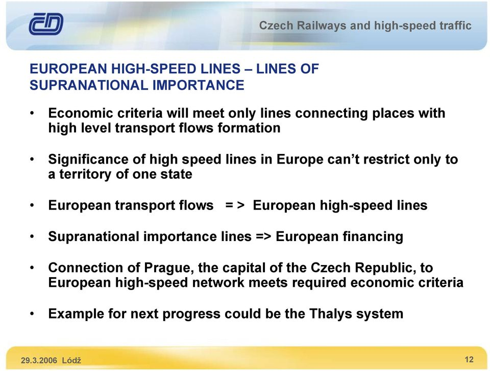 flows = > European high-speed lines Supranational importance lines => European financing Connection of Prague, the capital of the Czech