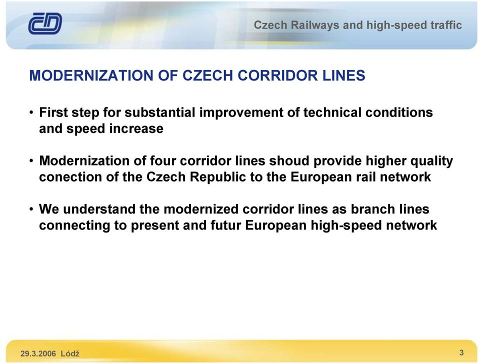 conection of the Czech Republic to the European rail network We understand the modernized