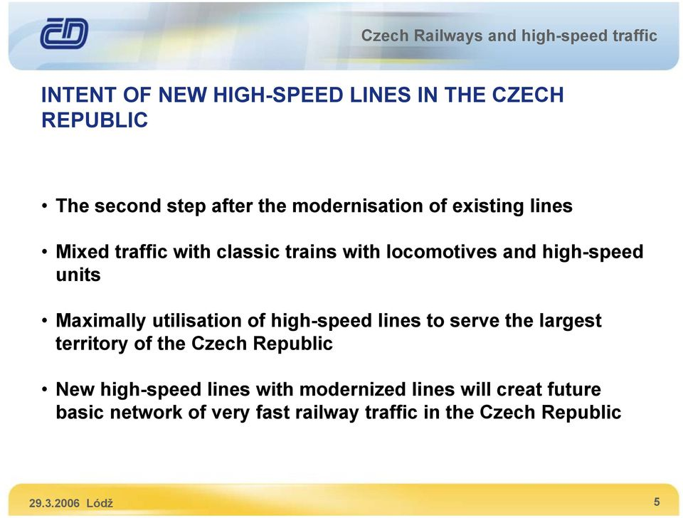 high-speed lines to serve the largest territory of the Czech Republic New high-speed lines with