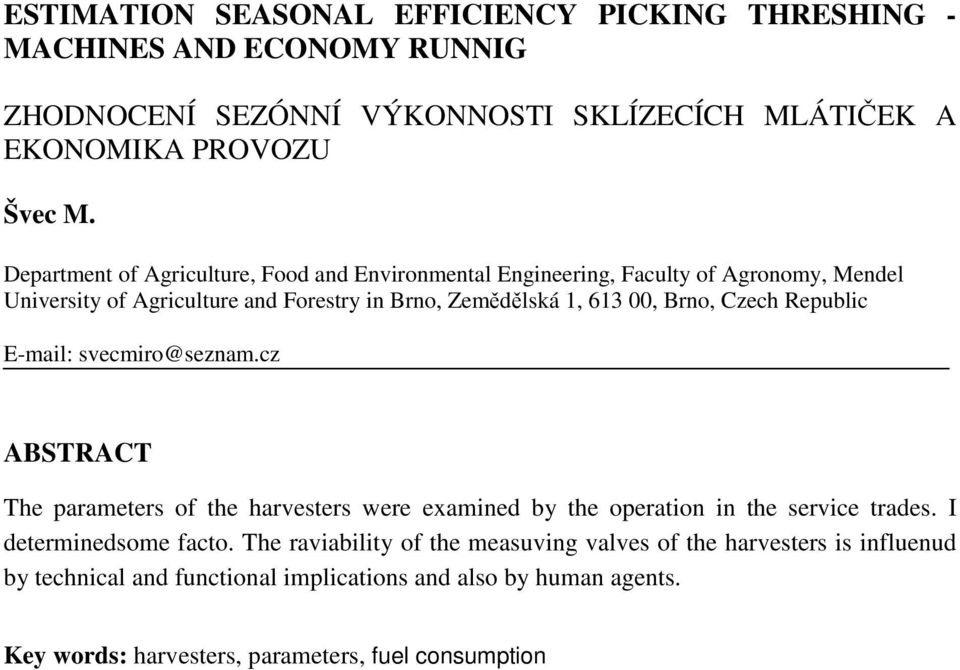 Czech Republic E-mail: svecmiro@seznam.cz ABSTRACT The parameters of the harvesters were examined by the operation in the service trades. I determinedsome facto.