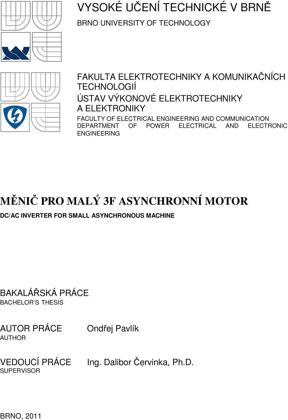 ELECTRICAL AND ELECTRONIC ENGINEERING MĚNIČ PRO MALÝ 3F ASYNCHRONNÍ MOTOR DC/AC INVERTER FOR SMALL ASYNCHRONOUS MACHINE