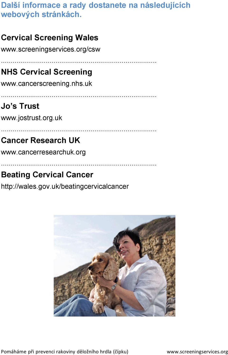 nhs.uk Jo s Trust www.jostrust.org.uk Cancer Research UK www.