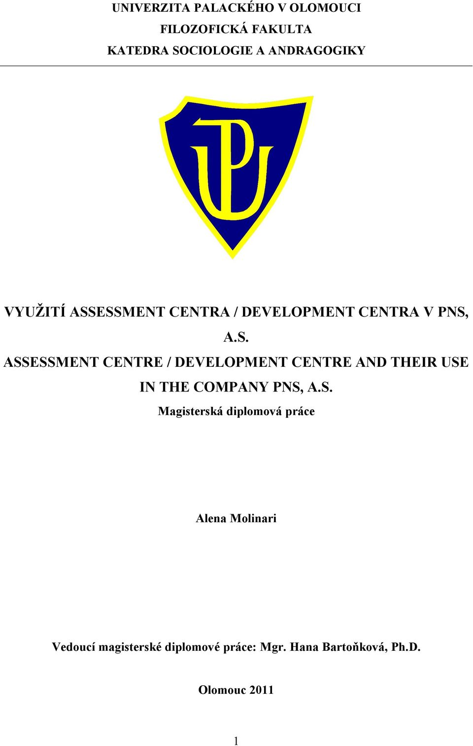 ESSMENT CENTRA / DEVELOPMENT CENTRA V PNS, A.S. ASSESSMENT CENTRE / DEVELOPMENT CENTRE AND THEIR USE IN THE COMPANY PNS, A.