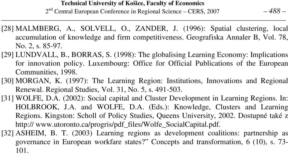 Luxembourg: Office for Official Publications of the European Communities, 1998. [30] MORGAN, K. (1997): The Learning Region: Institutions, Innovations and Regional Renewal. Regional Studies, Vol.