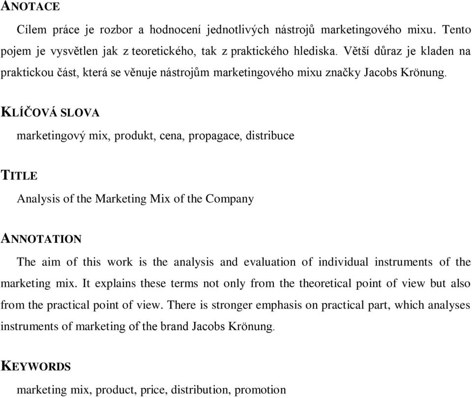 KLÍČOVÁ SLOVA marketingový mix, produkt, cena, propagace, distribuce TITLE Analysis of the Marketing Mix of the Company ANNOTATION The aim of this work is the analysis and evaluation of individual