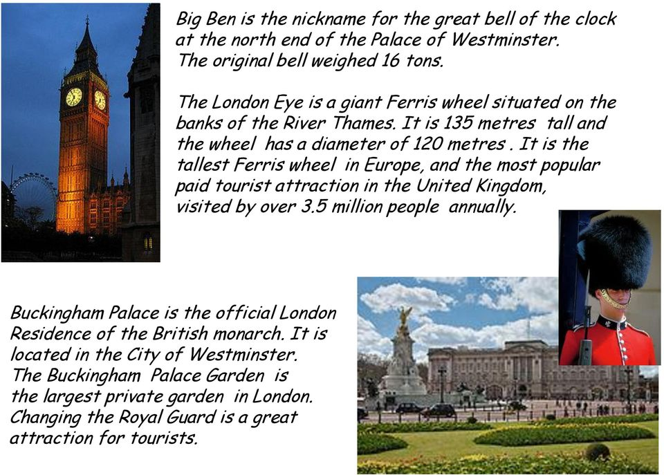 It is the tallest Ferris wheel in Europe, and the most popular paid tourist attraction in the United Kingdom, visited by over 3.5 million people annually.