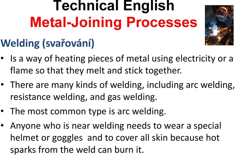 There are many kinds of welding, including arc welding, resistance welding, and gas welding.