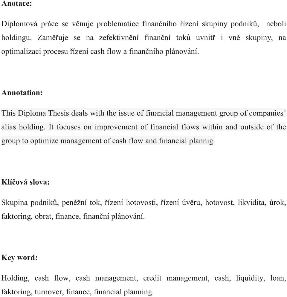 Annotation: This Diploma Thesis deals with the issue of financial management group of companies alias holding.