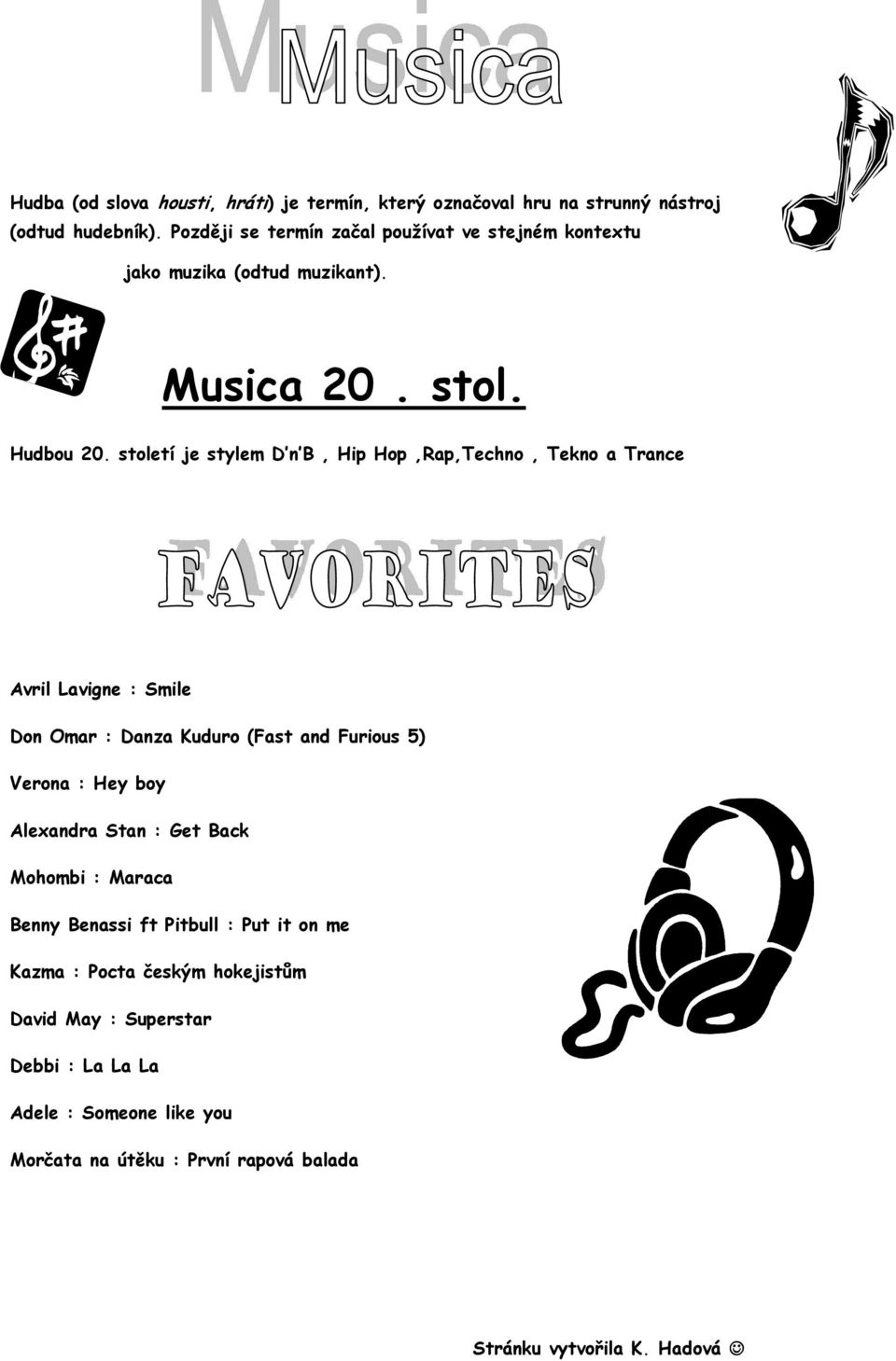 století je stylem D n B, Hip Hop,Rap,Techno, Tekno a Trance Avril Lavigne : Smile Don Omar : Danza Kuduro (Fast and Furious 5) Verona : Hey boy