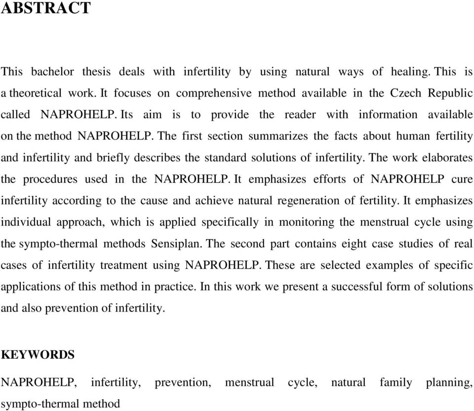 The first section summarizes the facts about human fertility and infertility and briefly describes the standard solutions of infertility. The work elaborates the procedures used in the NAPROHELP.