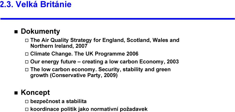 The UK Programme 2006 Our energy future creating a low carbon Economy, 2003 The low carbon