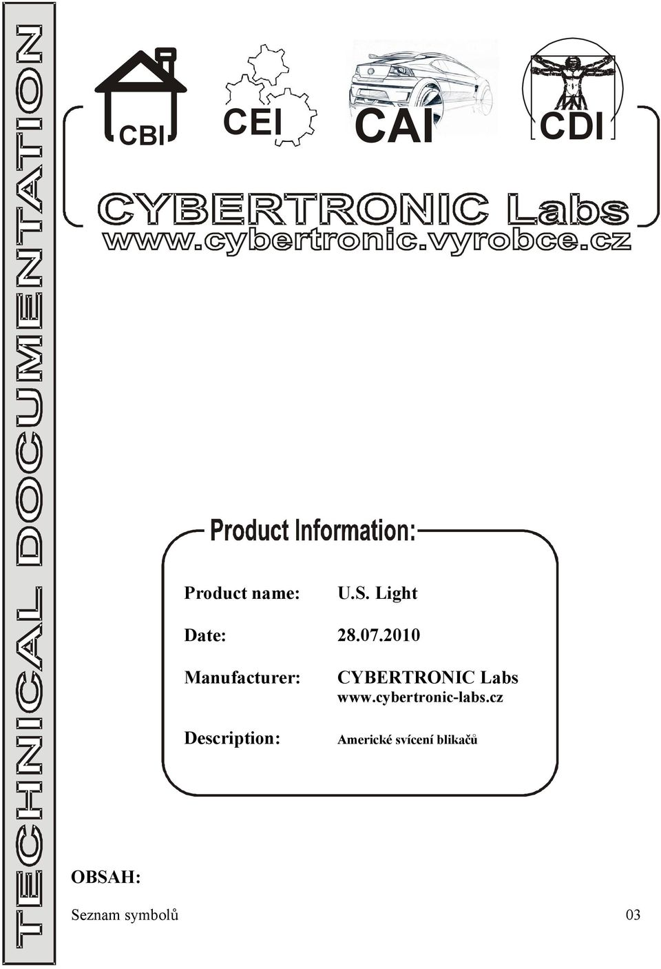 2010 Manufacturer: Description: CYBERTRONIC