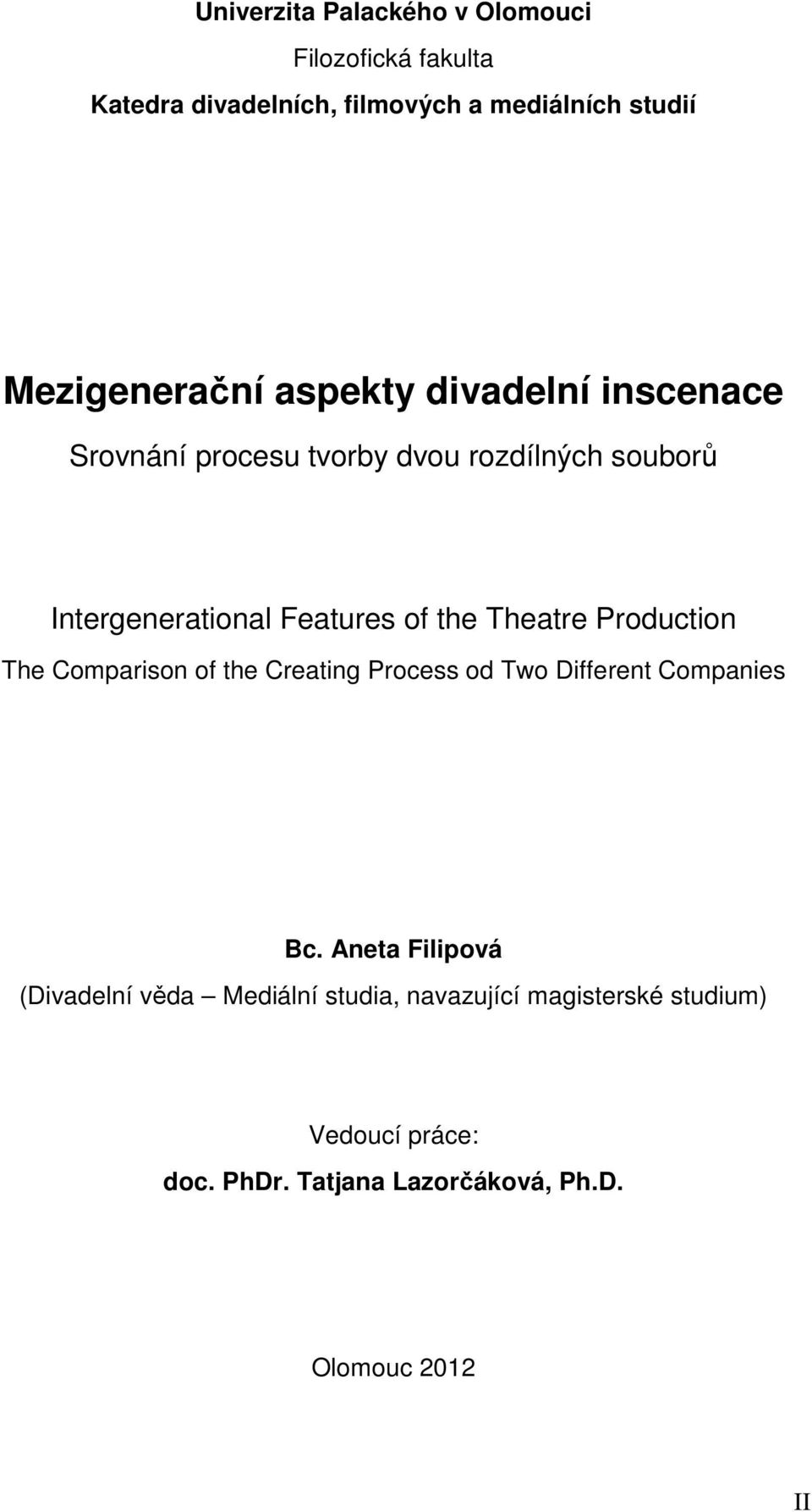 Features of the Theatre Production The Comparison of the Creating Process od Two Different Companies Bc.