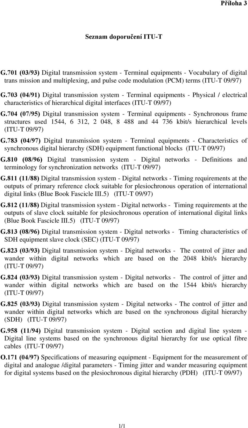 703 (04/91) Digital transmission system - Terminal equipments - Physical / electrical characteristics of hierarchical digital interfaces (ITU-T 09/97) G.