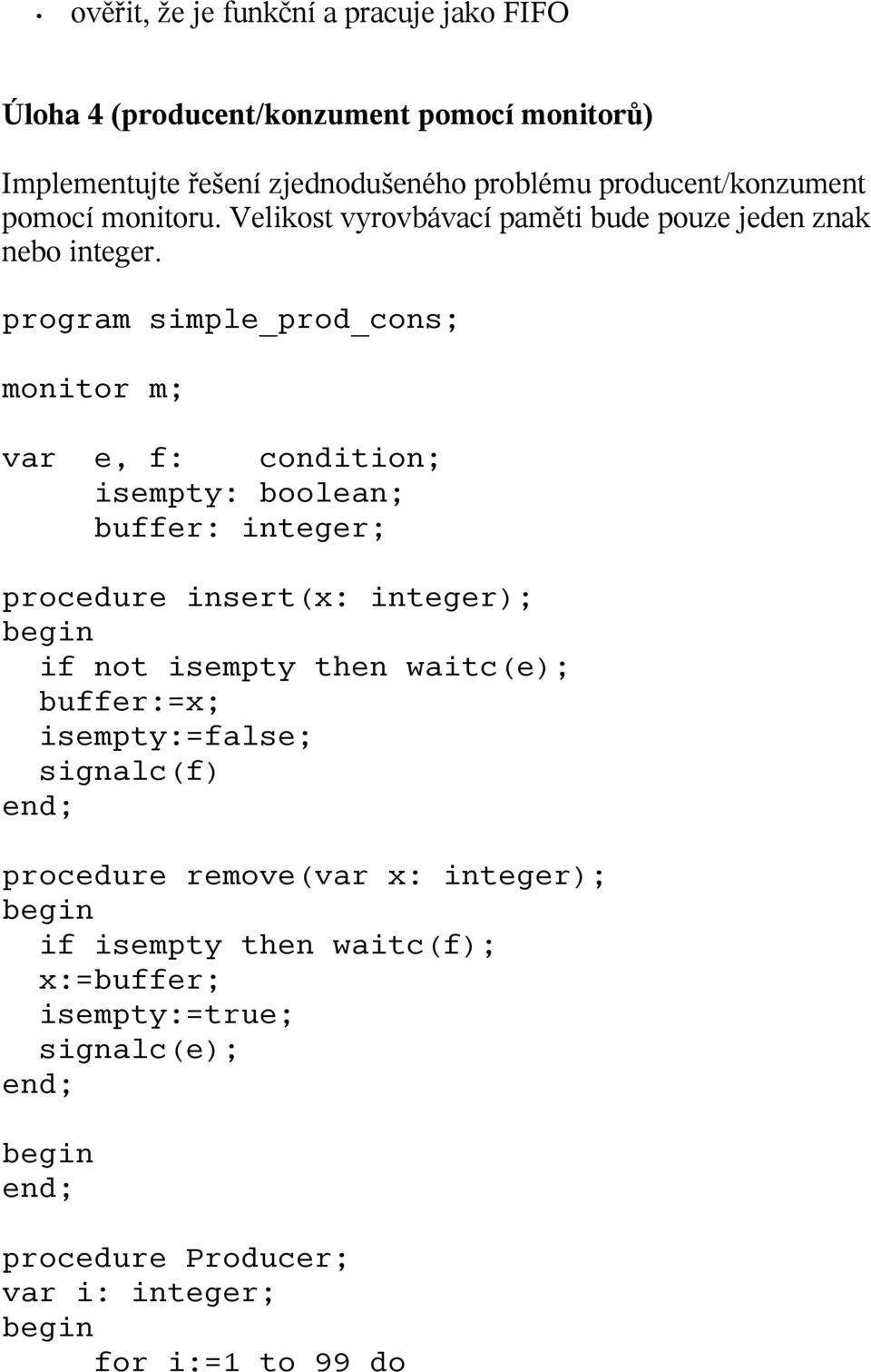 program simple_prod_cons; monitor m; var e, f: condition; isempty: boolean; buffer: integer; procedure insert(x: integer); if not isempty then