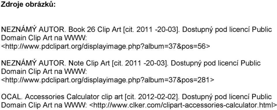 Note Clip Art [cit. 2011-20-03]. Dostupný pod licencí Public Domain Clip Art na WWW: <http://www.pdclipart.org/displayimage.
