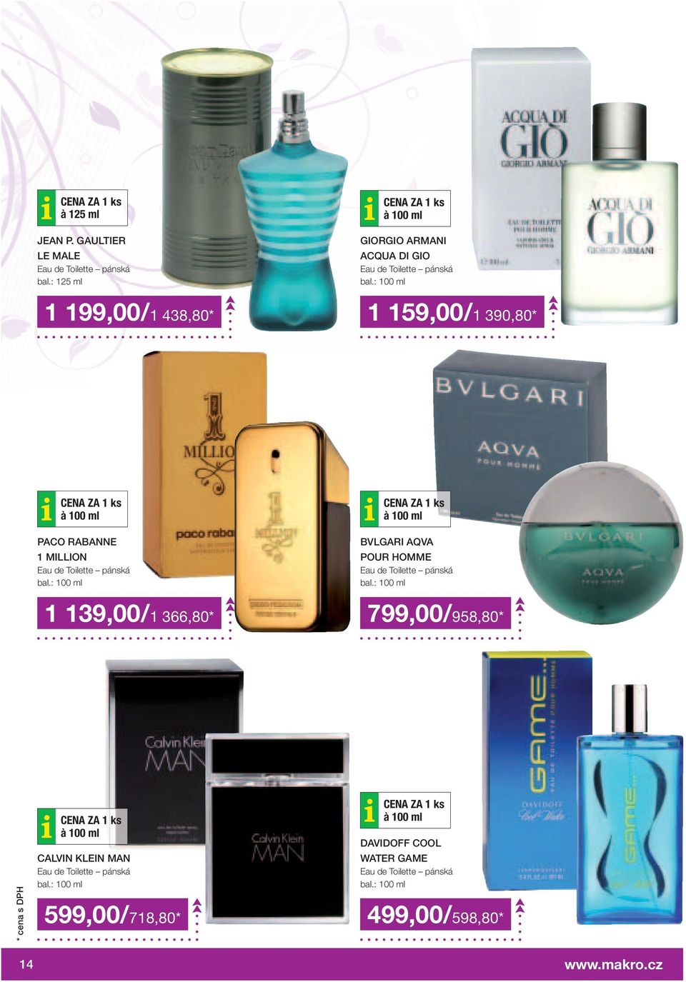 : 100 ml 1 199,00/1 438,80* 1 159,00/1 390,80* CENA ZA 1 ks à 100 ml PACO RABANNE 1 MILLION Eau de Toilette pánská bal.