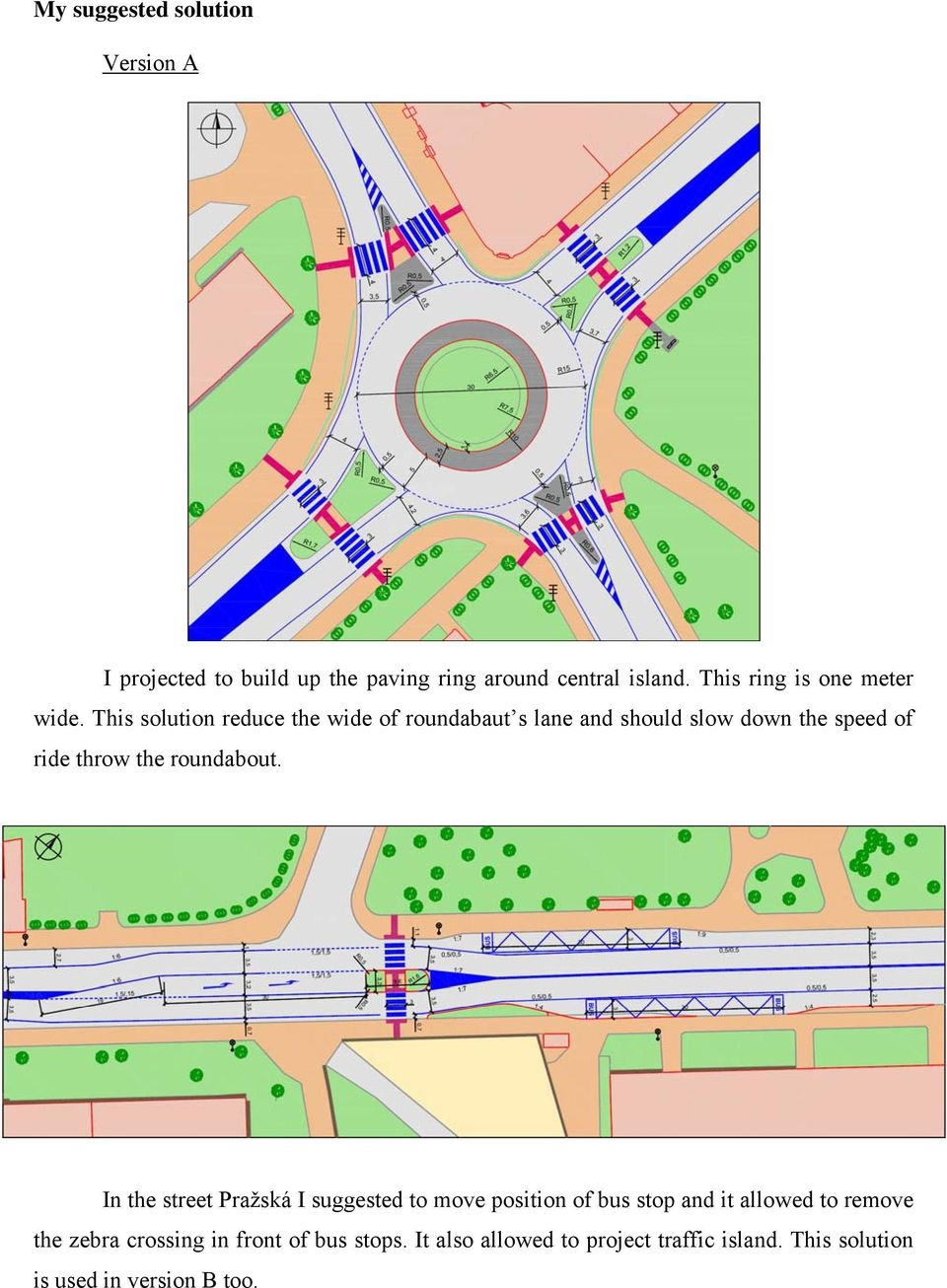 This solution reduce the wide of roundabaut s lane and should slow down the speed of ride throw the roundabout.