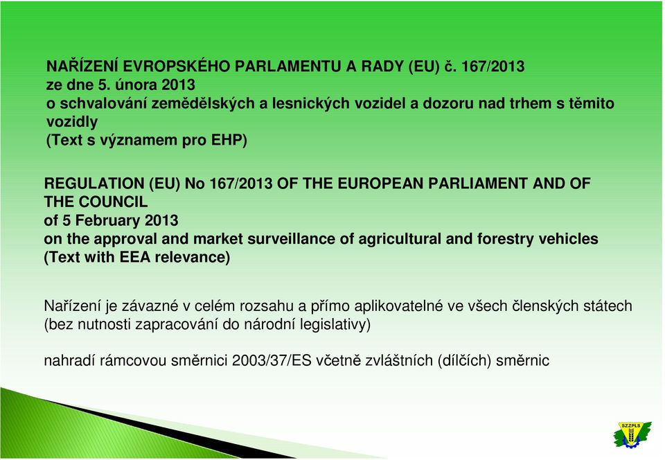 167/2013 OF THE EUROPEAN PARLIAMENT AND OF THE COUNCIL of 5 February 2013 on the approval and market surveillance of agricultural and forestry
