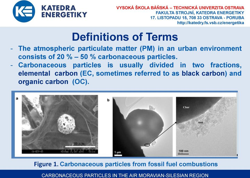- Carbonaceous particles is usually divided in two fractions, elemental carbon (EC,