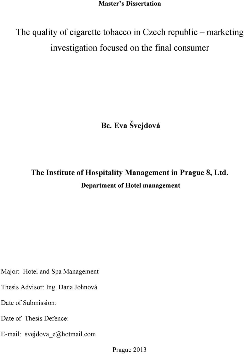 Eva Švejdová The Institute of Hospitality Management in Prague 8, Ltd.